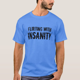 "Gym Motivation ""Flirting With Insanity"" T-Shirt"