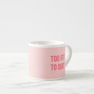 Gym Motivational Quote Too Fit Hot Pink Espresso Mug