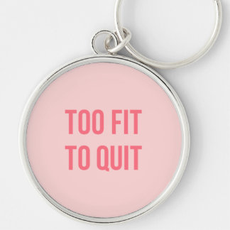 Gym Motivational Quote Too Fit Hot Pink Silver-Colored Round Key Ring
