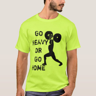 GYM Weightlifting Go Heavy Or Go Home T-Shirt