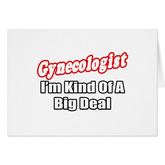 Gynaecologist...Big Deal Card