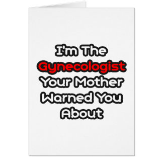 Gynecologist...Mother Warned You About Card