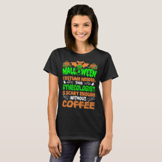 Gynecologist Scary Without Coffee Halloween Shirt