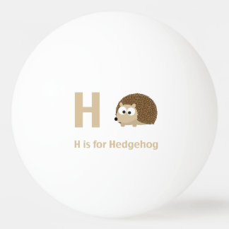 H is for Hedgehog Ping Pong Ball
