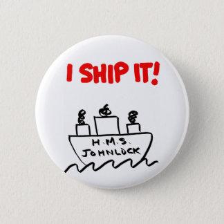 "H.M.S. Johnlock I SHIP IT! 2 1/4"" Button"