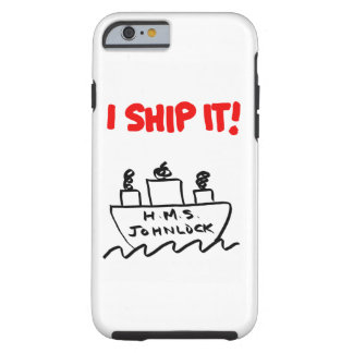 H.M.S. Johnlock I SHIP IT! iPhone 6/6s Case