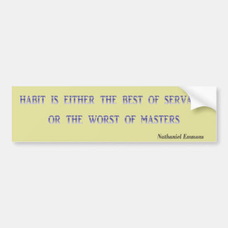 Habit is either the best of servants or the wo ... bumper sticker