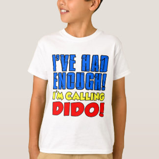 Had Enough Calling Dido T-Shirt