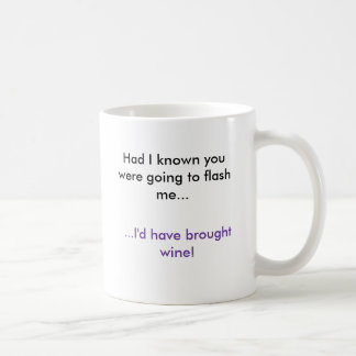 Had I known you were going to flash me..., ...I... Coffee Mug