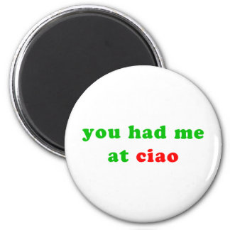 had me at ciao refrigerator magnet