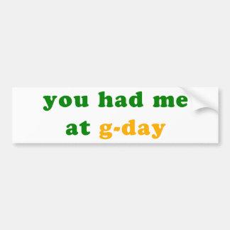 had me at g-day! bumper sticker