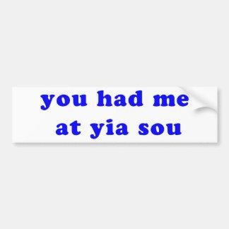 had me at yia sou bumper stickers