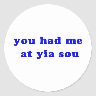 had me at yia sou classic round sticker