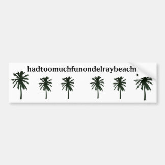 hadtoomuchfunondelraybeachfl, black palm trees bumper sticker