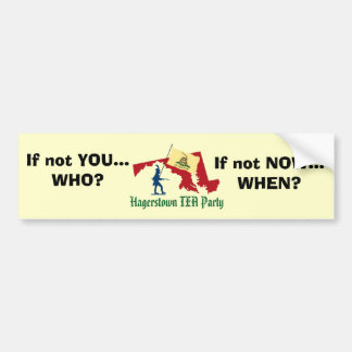 """Hagerstown TEA Party """"If not You.."""" Bumper Sticker"""