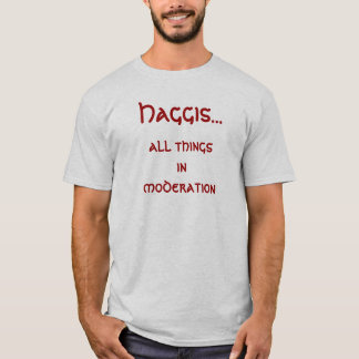 Haggis..., all things in moderation. T-Shirt