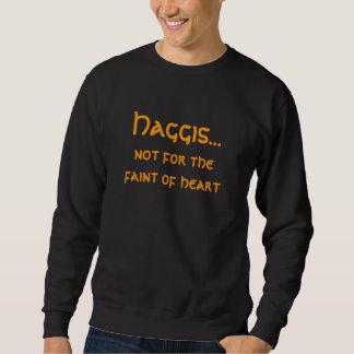 Haggis..., not for the faint of heart. sweatshirt