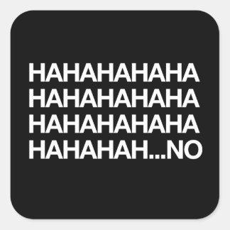 Hahahaha...no Square Sticker