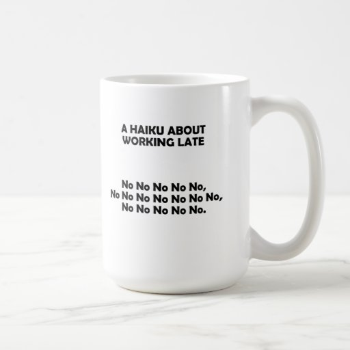 Haiku Working Late Funny Mug