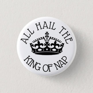 Hail the King of Nap 3 Cm Round Badge