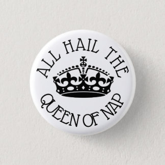 Hail the Queen of Nap 3 Cm Round Badge