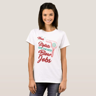 Hair Stylists Give The Best Blow Jobs T-Shirt