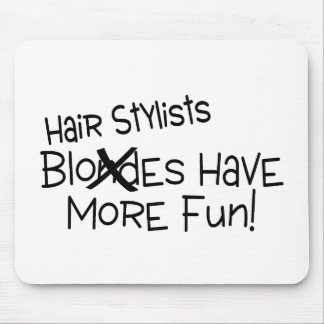 Hair Stylists Have More Fun Mouse Pad