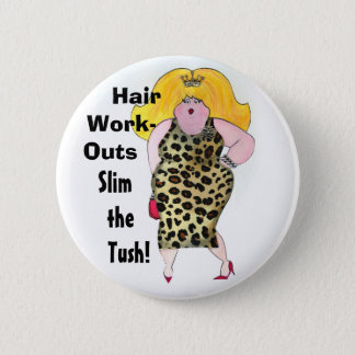 Hair WorkOuts Slim the Tush! 6 Cm Round Badge