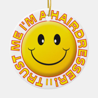 Hairdresser Trust Me Smiley Round Ceramic Decoration