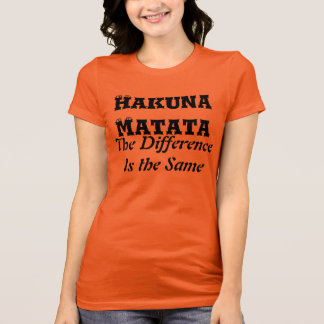 Hakuna Matata The Difference is the Same T-shirt