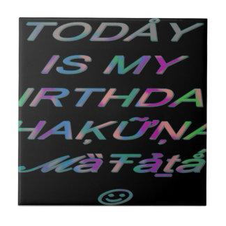 Hakuna Matata Today is my birthday Hakuna Matata Z Small Square Tile