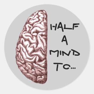 Half a Mind Sticker Round Sticker