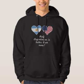 Half Argentinian Is Better Than None Hoodie