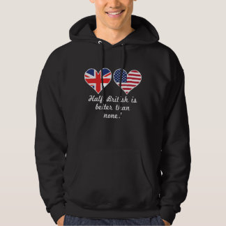 Half British Is Better Than None Hoodie