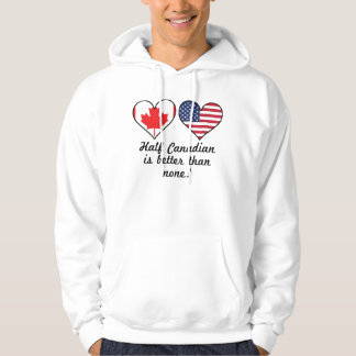 Half Canadian Is Better Than None Hoodie