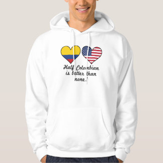 Half Colombian Is Better Than None Hoodie
