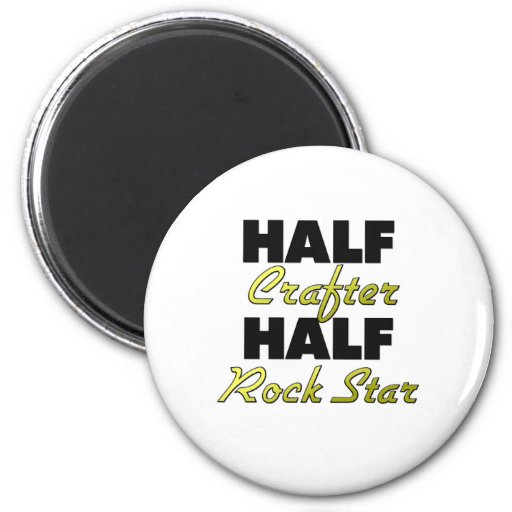 Half Crafter Half Rock Star Fridge Magnet