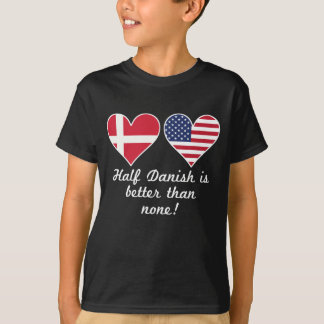 Half Danish Is Better Than None T-Shirt