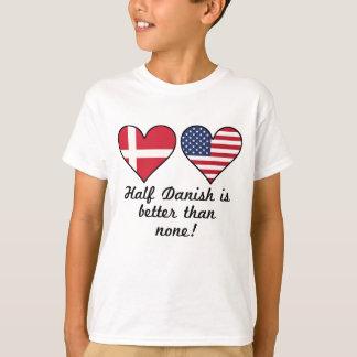 Half Danish Is Better Than None T-Shirt