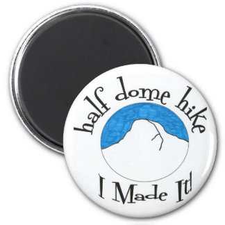 """Half Dome Hike """"I Made It!"""" 6 Cm Round Magnet"""