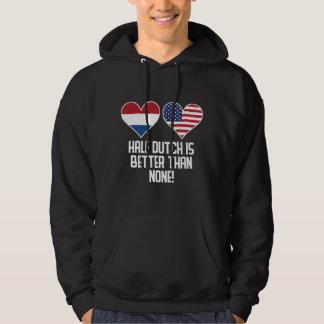 Half Dutch Is Better Than None Hoodie