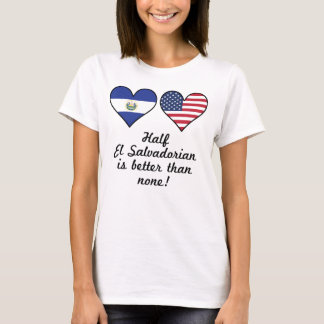 Half El Salvadorian Is Better Than None T-Shirt