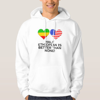 Half Ethiopian Is Better Than None Hoodie