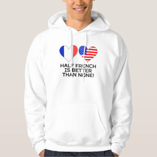 Half French Is Better Than None Hoodie