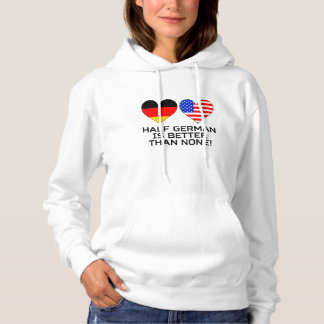 Half German Is Better Than None Hoodie