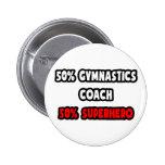 Half Gymnastics Coach ... Half Superhero Pinback Button