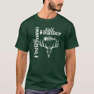 Half Hunter. Half Fisherman. T-Shirt