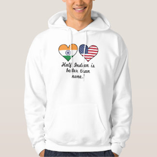Half Indian Is Better Than None Hoodie
