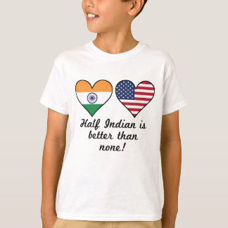 Half Indian Is Better Than None T-Shirt
