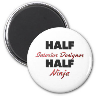 Half Interior Designer Half Ninja Magnets